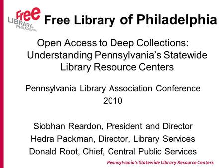 Pennsylvania's Statewide Library Resource Centers Free Library of Philadelphia Open Access to Deep Collections: Understanding Pennsylvania's Statewide.
