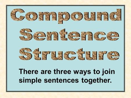 There are three ways to join simple sentences together.