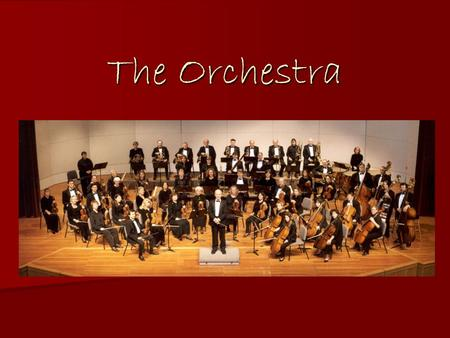 The Orchestra. What is an Orchestra? - A large group of musicians that includes string, woodwind, brass, and percussion instruments. Also called a symphony.