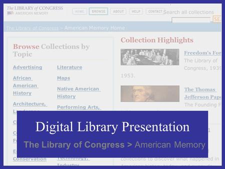 Digital Library Presentation The Library of Congress > American Memory.