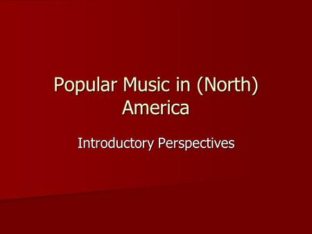 Popular Music in (North) America Introductory Perspectives.