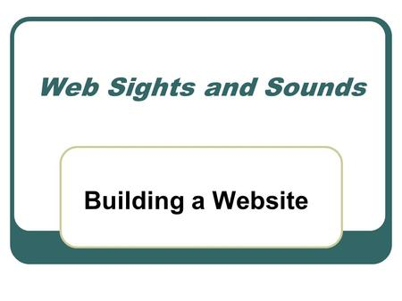 Web Sights and Sounds Building a Website. Getting Music and Video Hire professionals to create music and video Buy or download royalty-free music and.