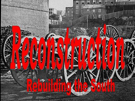 What was Reconstruction? When the American Civil War ended in 1865, the South was in ruins. The Southern Economy was ruined Social Systems were destroyed.