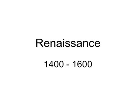 Renaissance 1400 - 1600. Facts Renaissance is the French word for rebirth It was a rebirth of interest in classical learning Painters studied works of.
