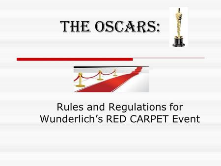 The OSCARS: Rules and Regulations for Wunderlich's RED CARPET Event.
