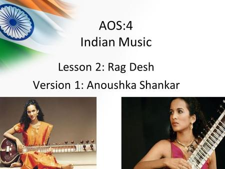 Lesson 2: Rag Desh Version 1: Anoushka Shankar