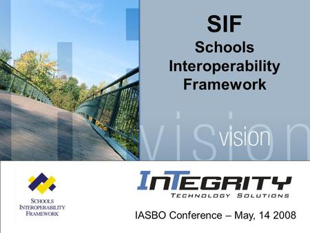 SIF Schools Interoperability Framework IASBO Conference – May, 14 2008.