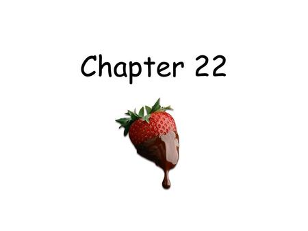 Chapter 22. What is an object? nouns or pronouns that receive the action of verbs.