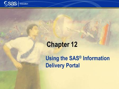 Chapter 12 Using the SAS ® Information Delivery Portal.