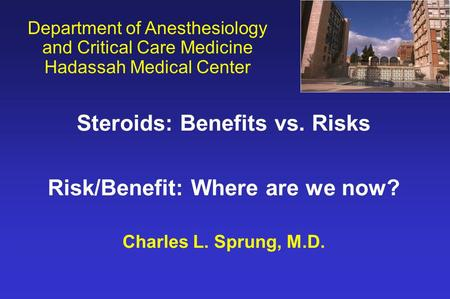 Department of Anesthesiology and Critical Care Medicine Hadassah Medical Center Steroids: Benefits vs. Risks Risk/Benefit: Where are we now? Charles L.