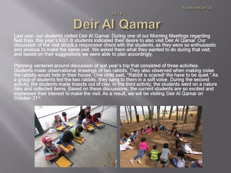Last year, our students visited Deir Al Qamar. During one of our Morning Meetings regarding field trips, this year's KG1 B students indicated their desire.