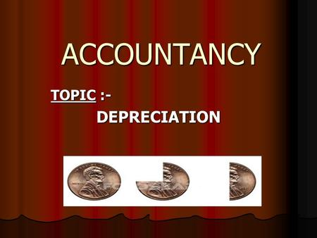 ACCOUNTANCY TOPIC :- DEPRECIATION.