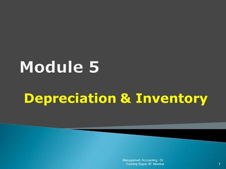 Depreciation & Inventory Management Accounting - Dr. Varadraj Bapat, IIT Mumbai 1.