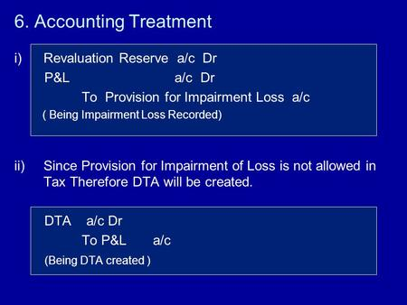6. Accounting Treatment Revaluation Reserve a/c Dr P&L a/c Dr