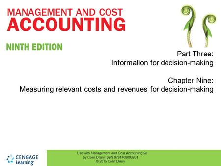 Use with Management and Cost Accounting 9e by Colin Drury ISBN 9781408093931 © 2015 Colin Drury Part Three: Information for decision-making Chapter Nine: