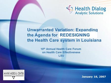Unwarranted Variation: Expanding the Agenda for Rebuilding the Health Care system in Louisiana January 16, 2007 REDESIGNING 10 th Annual Health Care Forum.