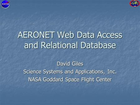 AERONET Web Data Access and Relational Database David Giles Science Systems and Applications, Inc. NASA Goddard Space Flight Center.