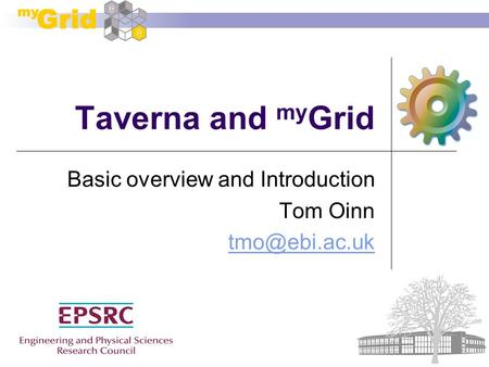 Taverna and my Grid Basic overview and Introduction Tom Oinn
