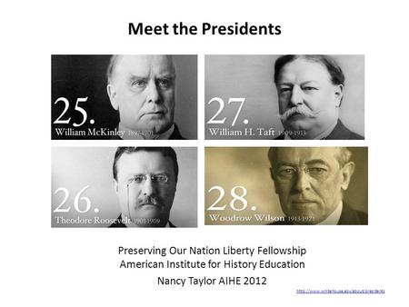 Meet the Presidents Preserving Our Nation Liberty Fellowship American Institute for History Education Nancy Taylor AIHE 2012