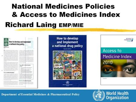 National Medicines Policies & Access to Medicines Index Richard Laing EMP/MIE Department of Essential Medicines & Pharmaceutical Policy.
