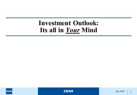 ENAM 1 July 2004 Investment Outlook: Its all in Your Mind.