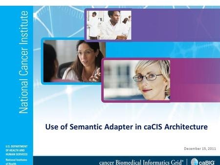 December 15, 2011 Use of Semantic Adapter in caCIS Architecture.
