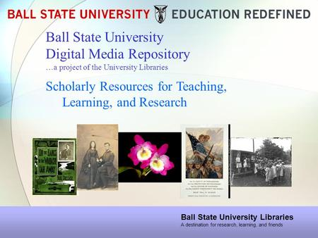 Ball State University Digital Media Repository …a project of the University Libraries Scholarly Resources for Teaching, Learning, and Research Ball State.