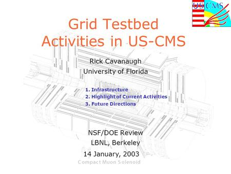 Grid Testbed Activities in US-CMS Rick Cavanaugh University of Florida 1. Infrastructure 2. Highlight of Current Activities 3. Future Directions NSF/DOE.