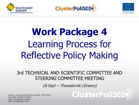 Work Package 4 Learning Process for Reflective Policy Making 3rd TECHNICAL AND SCIENTIFIC COMMITTEE AND STEERING COMMITTEE MEETING 18 Sept – Thessaloniki.