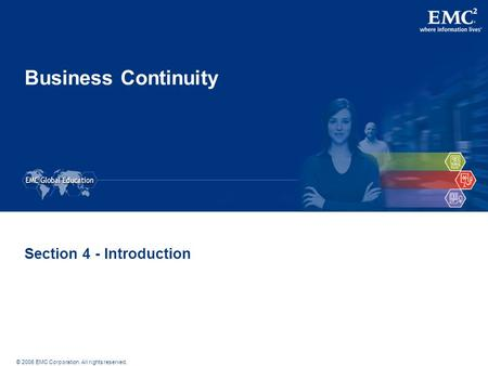 © 2006 EMC Corporation. All rights reserved. Business Continuity Section 4 - Introduction.