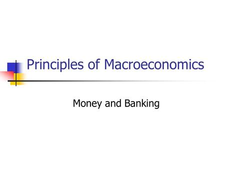 Principles of Macroeconomics Money and Banking. Money Money = any item that is generally accepted as a means of payment for goods and services Common.