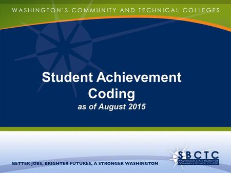 Student Achievement Coding as of August 2015. DATA PRINCIPLES Keep all calculations as transparent as possible. Colleges can replicate all points. Only.