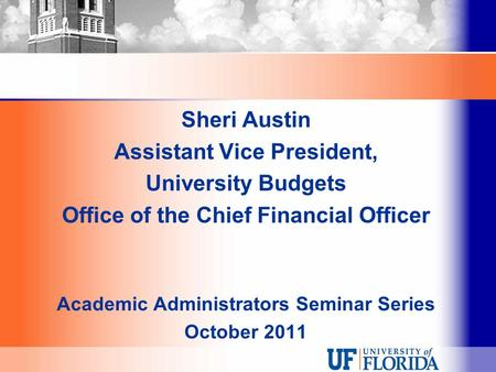 Sheri Austin Assistant Vice President, University Budgets Office of the Chief Financial Officer Academic Administrators Seminar Series October 2011.