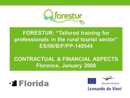 "FORESTUR: ""Tailored training for professionals in the rural tourist sector"" ES/06/B/F/PP-149544 CONTRACTUAL & FINANCIAL ASPECTS Florence, January 2008."