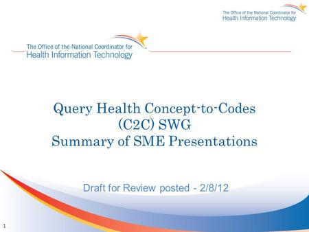 Query Health Concept-to-Codes (C2C) SWG Summary of SME Presentations Draft for Review posted - 2/8/12 1.