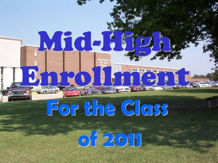 Mid-High Enrollment For the Class of 2011 of 2011.
