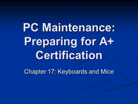 PC Maintenance: Preparing for A+ Certification Chapter 17: Keyboards and Mice.