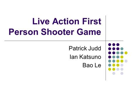 Live Action First Person Shooter Game Patrick Judd Ian Katsuno Bao Le.