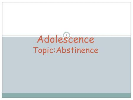1 Adolescence Topic:Abstinence I. DECISION-MAKING II. ABSTINENCE III. REFUSAL SKILLS IV. CONSEQUENCES OF SEXUAL ACTIVITY 2.