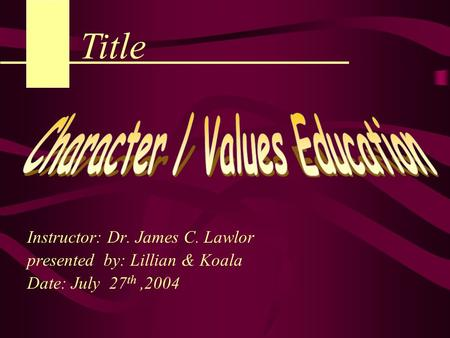 Instructor: Dr. James C. Lawlor presented by: Lillian & Koala Date: July 27 th,2004 Title.