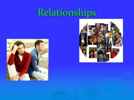 Relationships. What are the most important relationships to young adults?