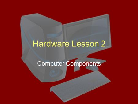 Hardware Lesson 2 Computer Components. Path of Information Through a Computer Input Device RAM CPU Output Device.