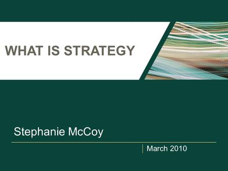 "March 2010 WHAT IS STRATEGY Stephanie McCoy. What is Strategy? ""Strategy is about being different"" --Michael <strong>Porter</strong>."