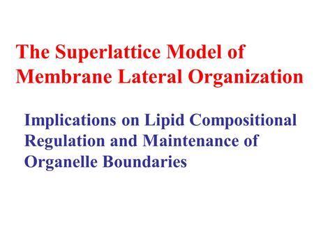 The Superlattice Model of Membrane Lateral Organization Implications on Lipid Compositional Regulation and Maintenance of Organelle Boundaries.