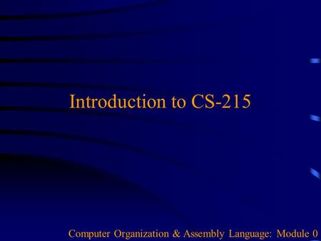 Introduction to CS-215 Computer Organization & Assembly Language: Module 0.
