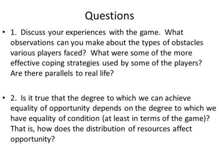 Questions 1. Discuss your experiences with the game. What observations can you make about the types of obstacles various players faced? What were some.