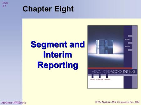 © The McGraw-Hill Companies, Inc., 2004 Slide 8-1 McGraw-Hill/Irwin Chapter Eight Segment and Interim Reporting.