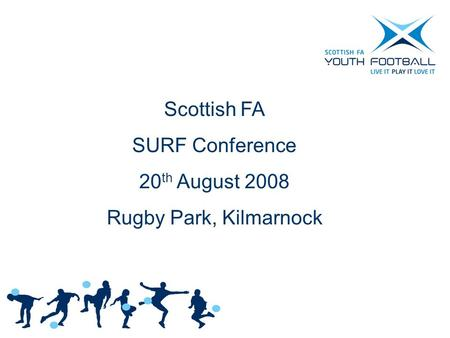 Scottish FA SURF Conference 20 th August 2008 Rugby Park, Kilmarnock.