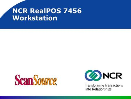 NCR RealPOS 7456 Workstation. 7456 Potential Markets Grocery General retail outlets Convenience stores Food service/hospitality.