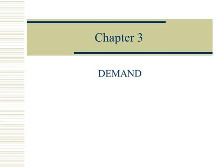 Chapter 3 DEMAND. Definitions and Concepts of Demand  Demand: The amount of a good or service that a consumer is WILLING and ABLE to buy during a given.